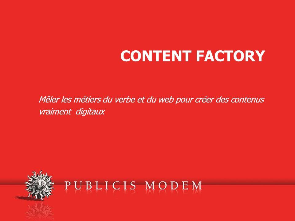 CONTENT FACTORY Mêler les métiers du verbe et du web pour créer des contenus vraiment digitaux