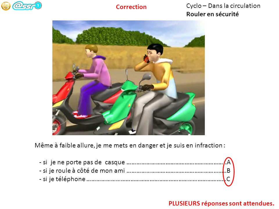 Cyclo – Dans la circulation Rouler en sécurité Même à faible allure, je me mets en danger et je suis en infraction : - si je ne porte pas de casque ……