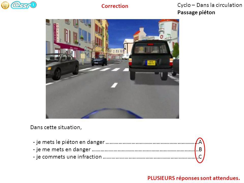 Cyclo – Dans la circulation Passage piéton Dans cette situation, - je mets le piéton en danger …………………………………………………………A - je me mets en danger ……………………
