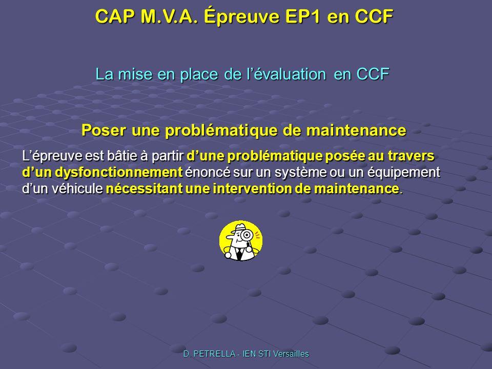 CAP M.V.A. Épreuve EP1 en CCF D. PETRELLA - IEN STI Versailles La mise en place de lévaluation en CCF Poser une problématique de maintenance Lépreuve