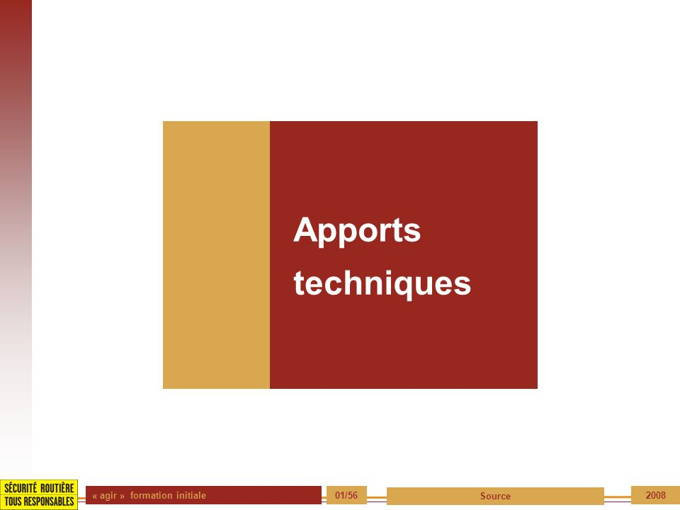 « agir » formation initiale 01/56 Source 2008 Apports techniques