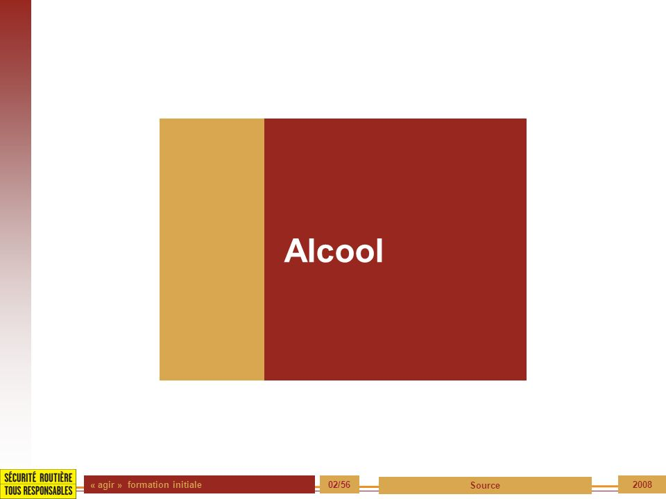 « agir » formation initiale 02/56 Source 2008 Alcool