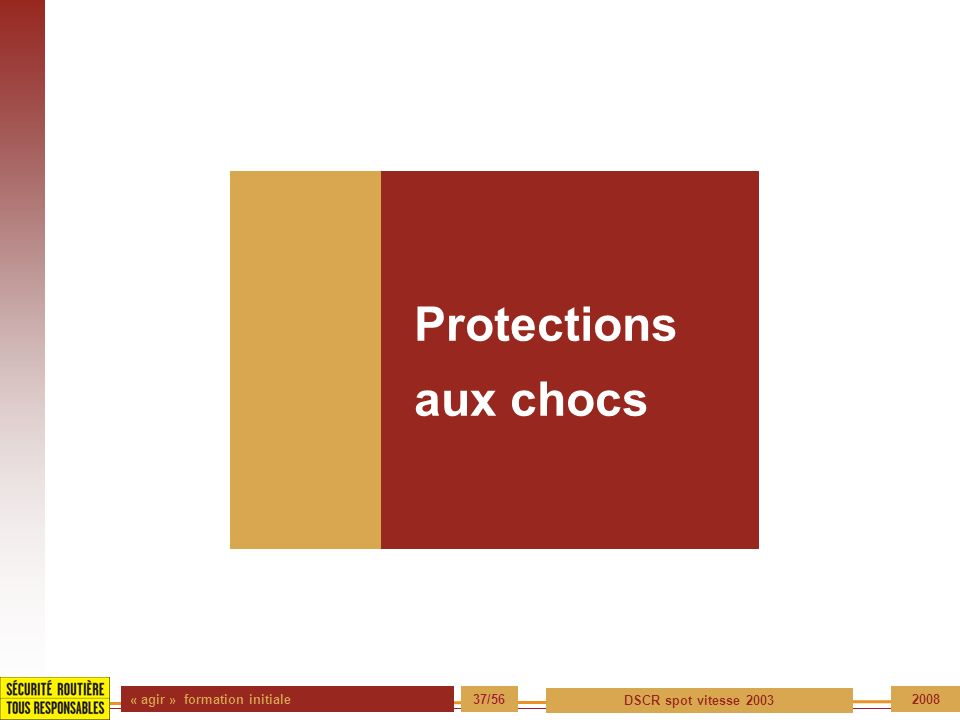 « agir » formation initiale 37/56 DSCR spot vitesse 2003 2008 Protections aux chocs