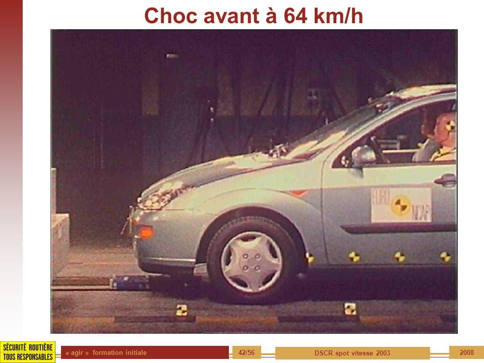« agir » formation initiale 42/56 DSCR spot vitesse 2003 2008 Choc avant à 64 km/h
