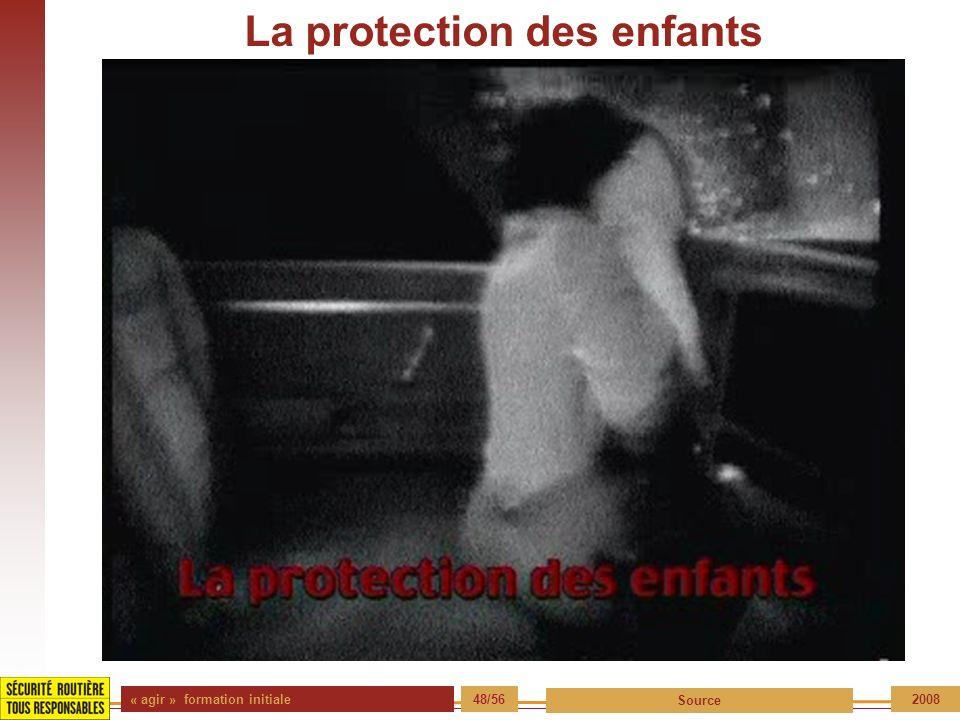« agir » formation initiale 48/56 Source 2008 La protection des enfants