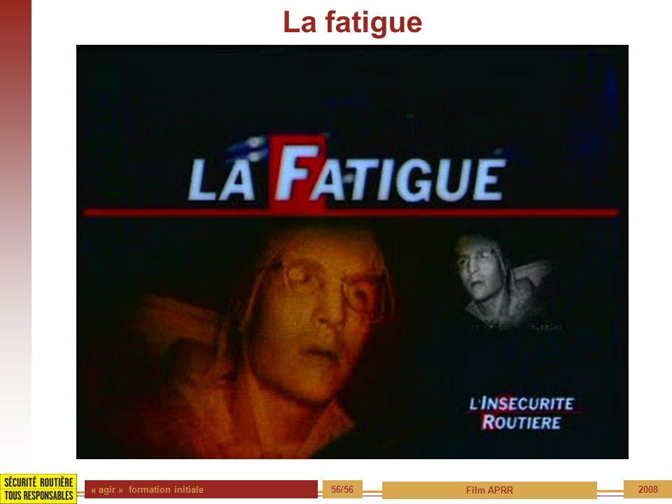 « agir » formation initiale 56/56 Film APRR 2008 La fatigue