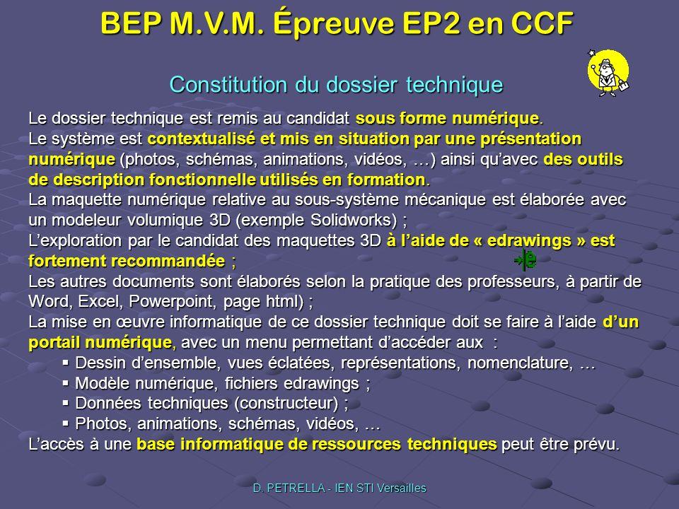 BEP M.V.M. Épreuve EP2 en CCF D. PETRELLA - IEN STI Versailles Constitution du dossier technique Le dossier technique est remis au candidat sous forme