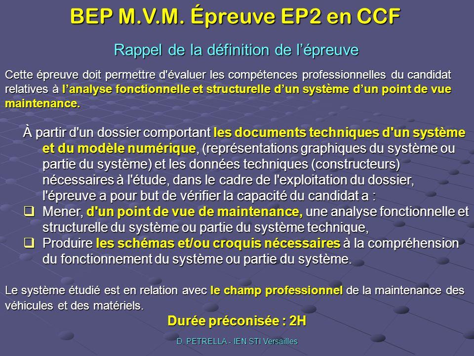 BEP M.V.M. Épreuve EP2 en CCF D. PETRELLA - IEN STI Versailles Rappel de la définition de lépreuve Cette épreuve doit permettre d'évaluer les compéten