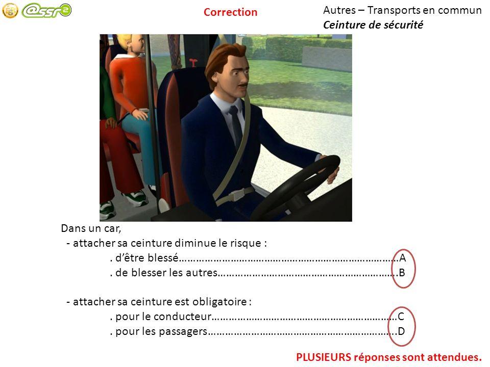 Autres – Transports en commun Ceinture de sécurité Dans un car, - attacher sa ceinture diminue le risque :.