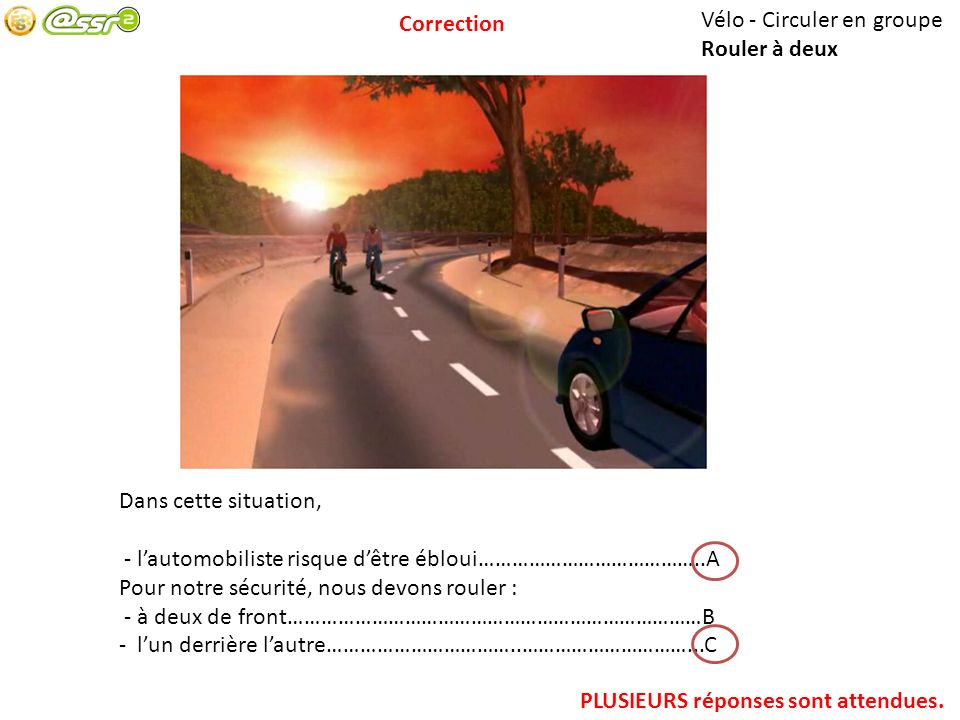 Vélo - Intersection sans feux Ordre de passage A vélo, je passe : - le premier…………………………………………………………………………….………A - le deuxième………………………………………………………………………………….B - le dernier……………………………………………………………………………………..C UNE SEULE réponse est attendue.