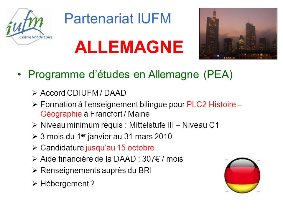 Programme détudes en Allemagne (PEA) Accord CDIUFM / DAAD Formation à lenseignement bilingue pour PLC2 Histoire – Géographie à Francfort / Maine Nivea
