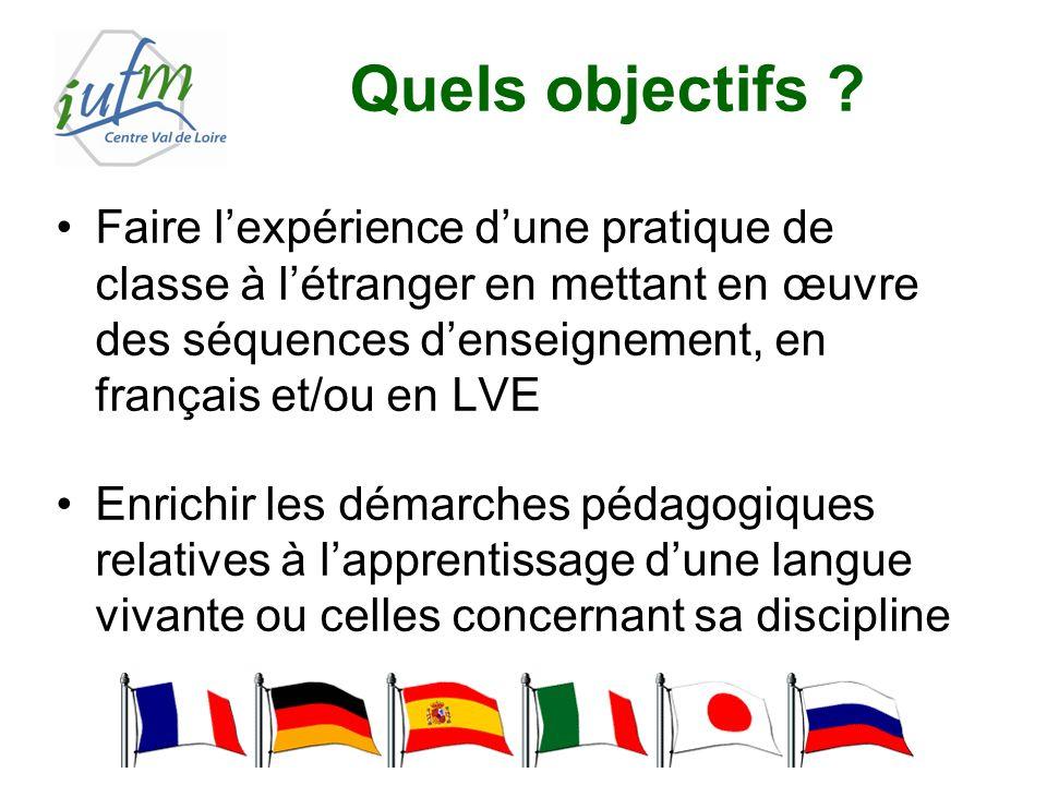 Quels objectifs ? Faire lexpérience dune pratique de classe à létranger en mettant en œuvre des séquences denseignement, en français et/ou en LVE Enri
