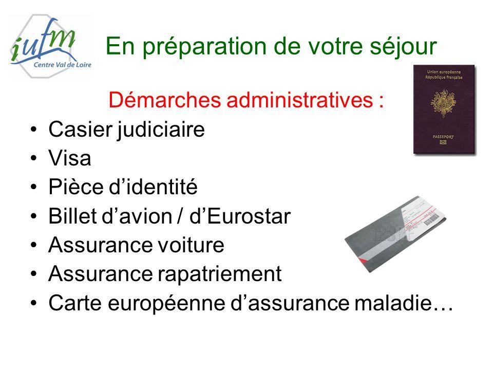 En préparation de votre séjour Démarches administratives : Casier judiciaire Visa Pièce didentité Billet davion / dEurostar Assurance voiture Assuranc