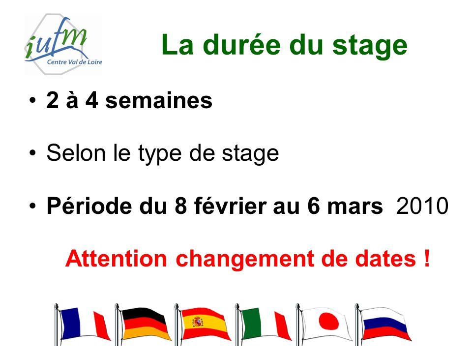 2 à 4 semaines Selon le type de stage Période du 8 février au 6 mars 2010 Attention changement de dates ! La durée du stage