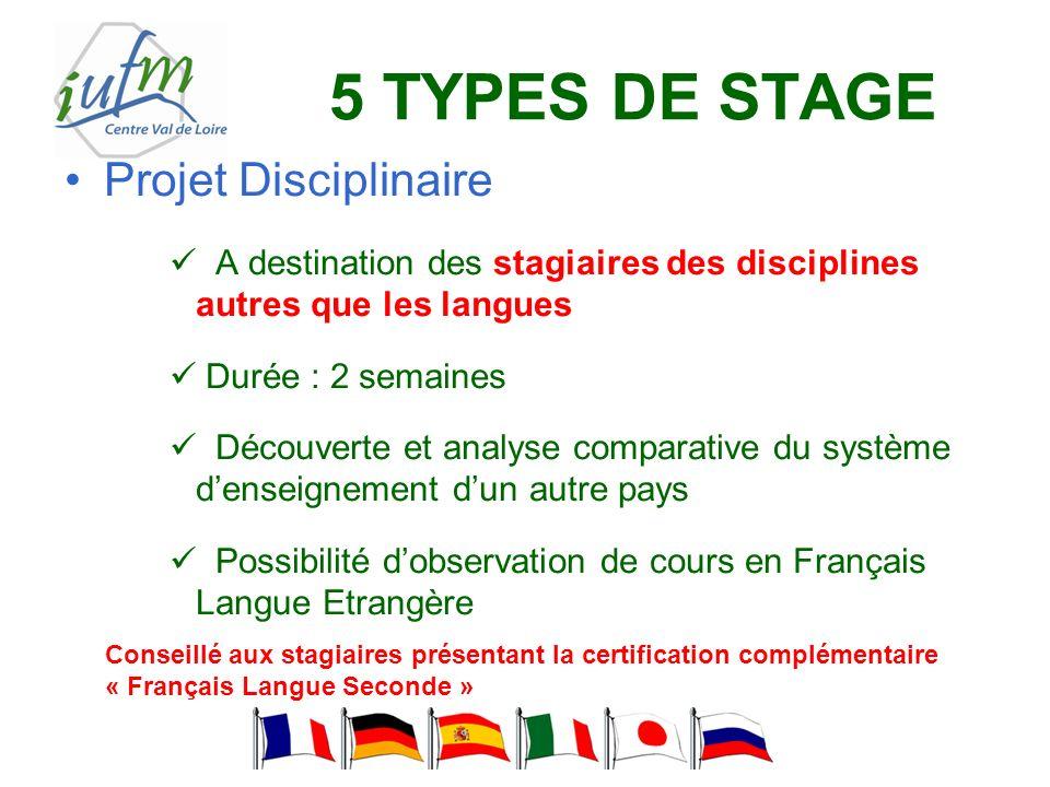 5 TYPES DE STAGE Projet Disciplinaire A destination des stagiaires des disciplines autres que les langues Durée : 2 semaines Découverte et analyse com
