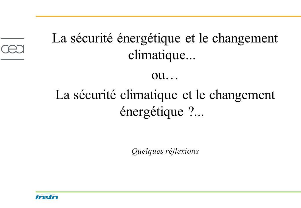La sécurité énergétique et le changement climatique... ou… La sécurité climatique et le changement énergétique ?... Quelques réflexions