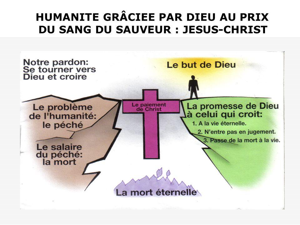 HUMANITE GRÂCIEE PAR DIEU AU PRIX DU SANG DU SAUVEUR : JESUS-CHRIST