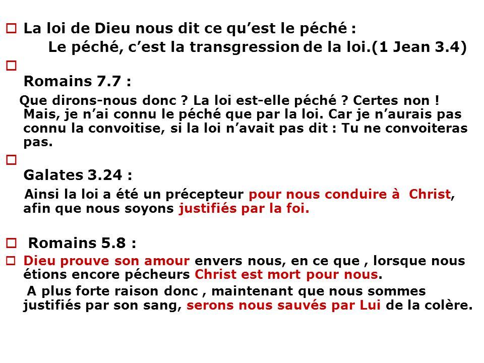 La loi de Dieu nous dit ce quest le péché : Le péché, cest la transgression de la loi.(1 Jean 3.4) Romains 7.7 : Que dirons-nous donc ? La loi est-ell