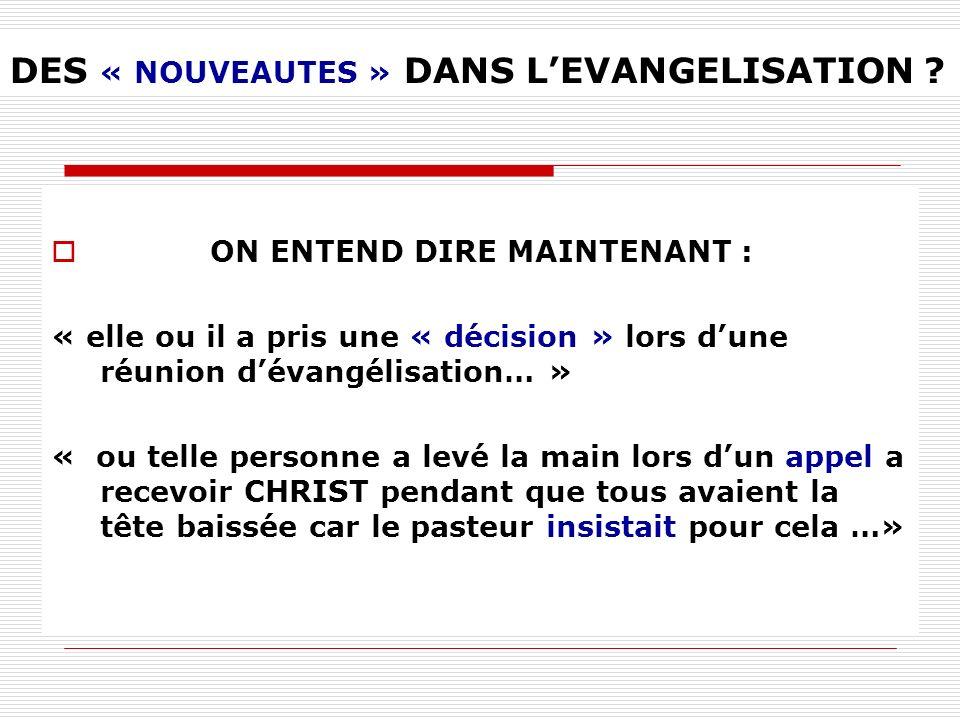 DES « NOUVEAUTES » DANS LEVANGELISATION ? ON ENTEND DIRE MAINTENANT : « elle ou il a pris une « décision » lors dune réunion dévangélisation… » « ou t