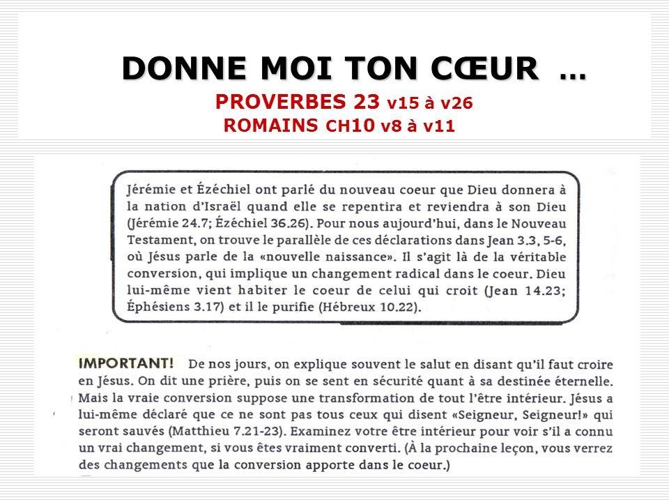 DONNE MOI TON CŒUR … DONNE MOI TON CŒUR … PROVERBES 23 v15 à v26 ROMAINS CH 10 v8 à v11