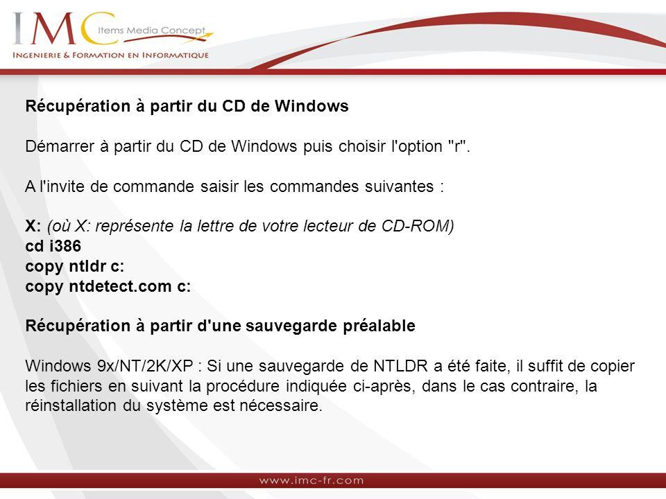 Récupération à partir du CD de Windows Démarrer à partir du CD de Windows puis choisir l'option