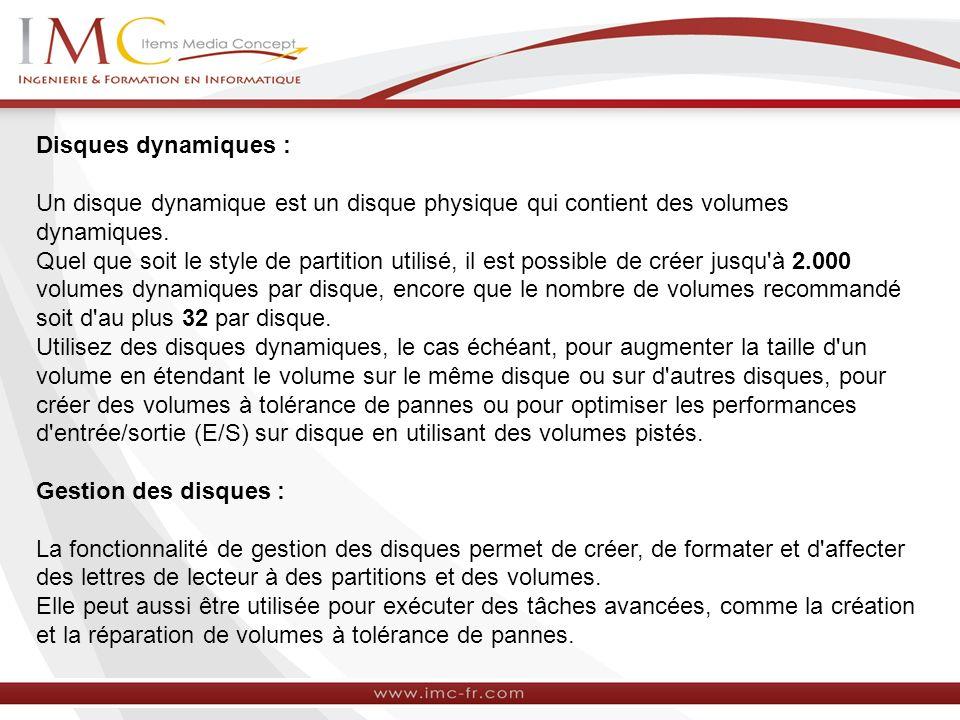 Disques dynamiques : Un disque dynamique est un disque physique qui contient des volumes dynamiques. Quel que soit le style de partition utilisé, il e