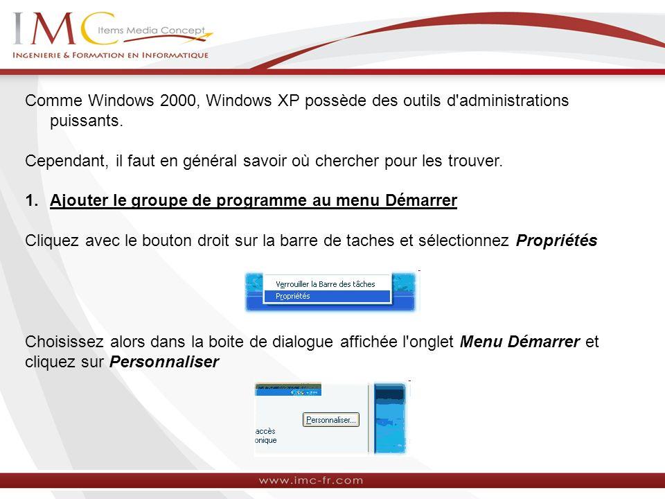 Comme Windows 2000, Windows XP possède des outils d administrations puissants.