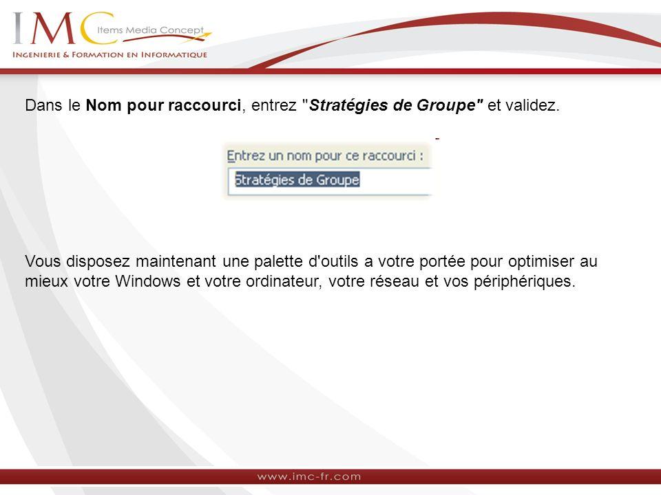 Dans le Nom pour raccourci, entrez Stratégies de Groupe et validez.