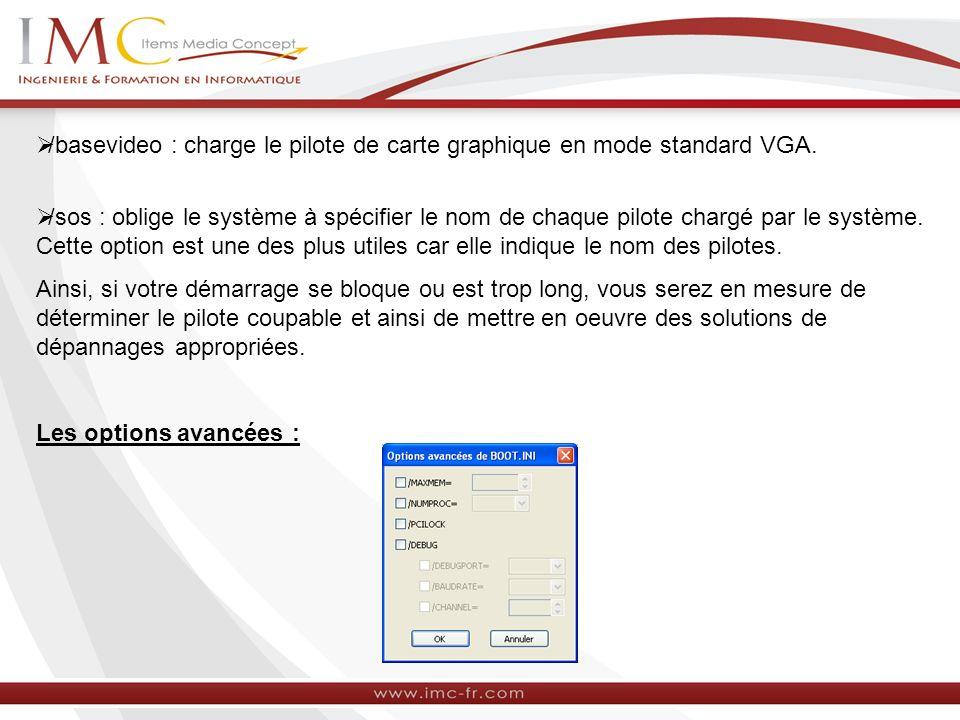 /basevideo : charge le pilote de carte graphique en mode standard VGA. /sos : oblige le système à spécifier le nom de chaque pilote chargé par le syst