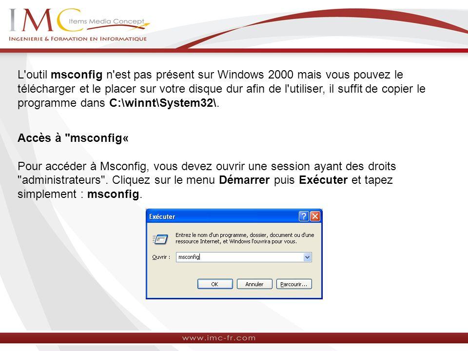 L'outil msconfig n'est pas présent sur Windows 2000 mais vous pouvez le télécharger et le placer sur votre disque dur afin de l'utiliser, il suffit de