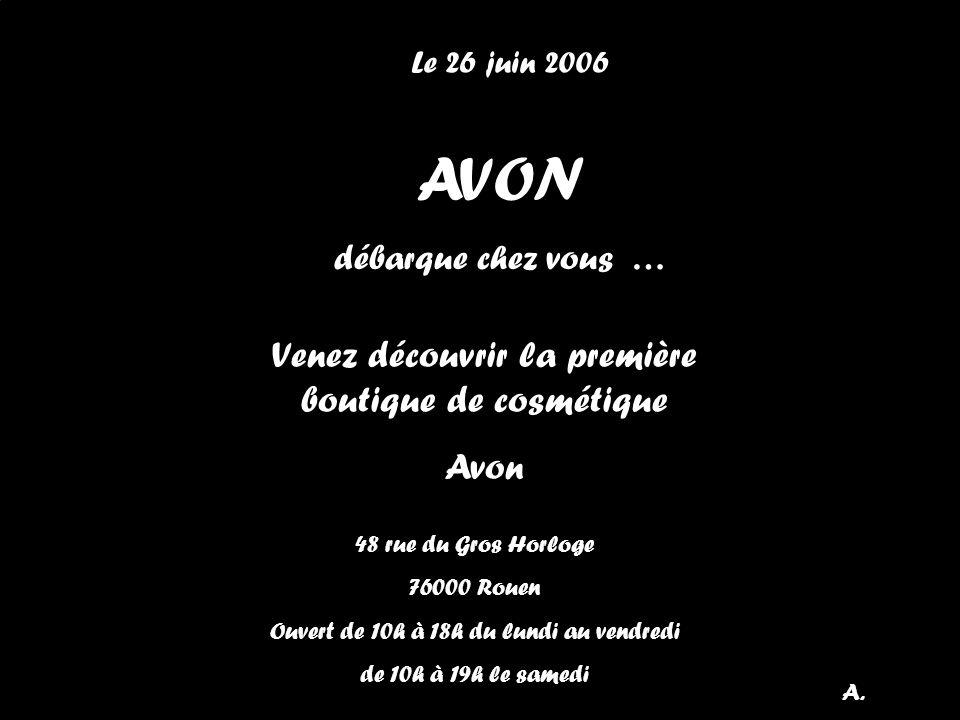 AVON débarque chez vous … Venez découvrir la première boutique de cosmétique Avon 48 rue du Gros Horloge 76000 Rouen Ouvert de 10h à 18h du lundi au v