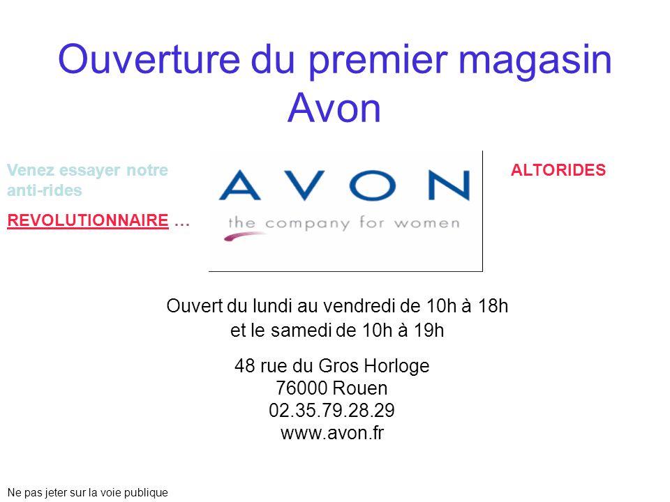 Ouverture du premier magasin Avon Ouvert du lundi au vendredi de 10h à 18h et le samedi de 10h à 19h Venez essayer notre anti-rides REVOLUTIONNAIRE …