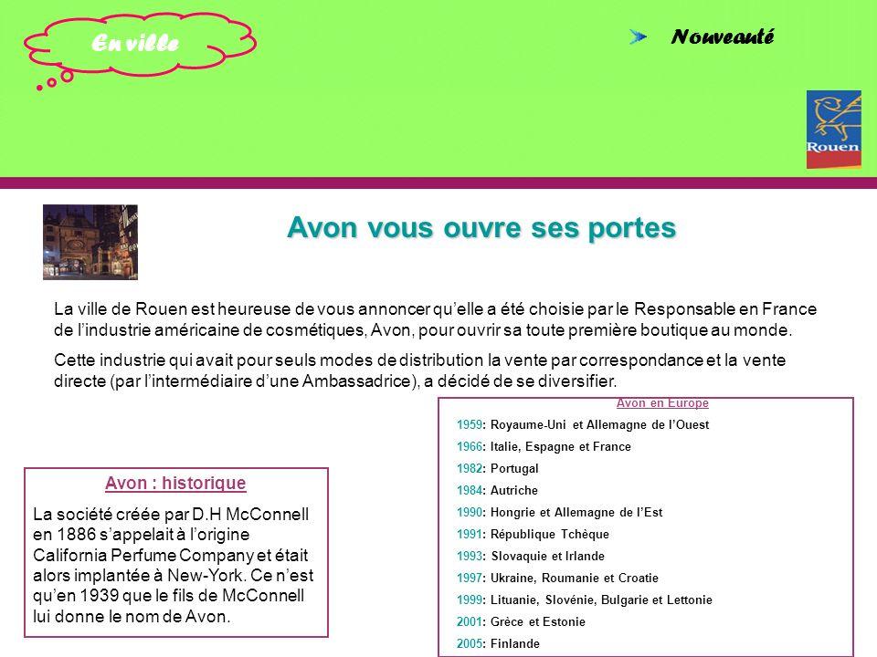 En ville Nouveauté Avon vous ouvre ses portes La ville de Rouen est heureuse de vous annoncer quelle a été choisie par le Responsable en France de lin
