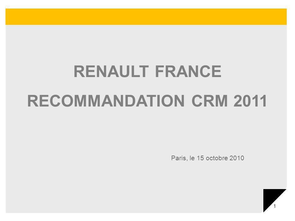 1 RENAULT FRANCE RECOMMANDATION CRM 2011 Paris, le 15 octobre 2010