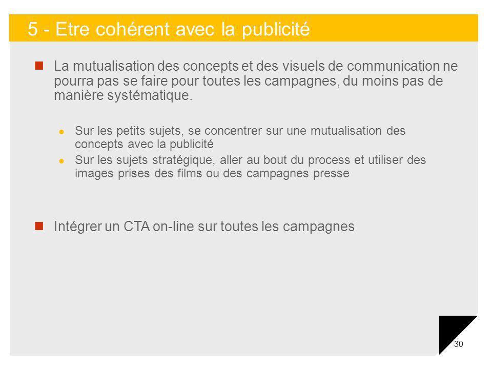 30 La mutualisation des concepts et des visuels de communication ne pourra pas se faire pour toutes les campagnes, du moins pas de manière systématiqu