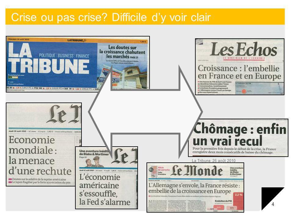 4 4 Crise ou pas crise? Difficile dy voir clair La Tribune 26 août 2010