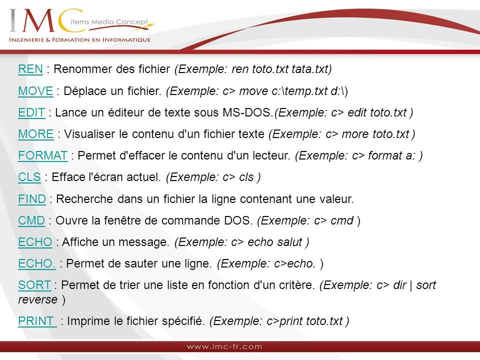 RENREN : Renommer des fichier (Exemple: ren toto.txt tata.txt) MOVEMOVE : Déplace un fichier. (Exemple: c> move c:\temp.txt d:\) EDITEDIT : Lance un é