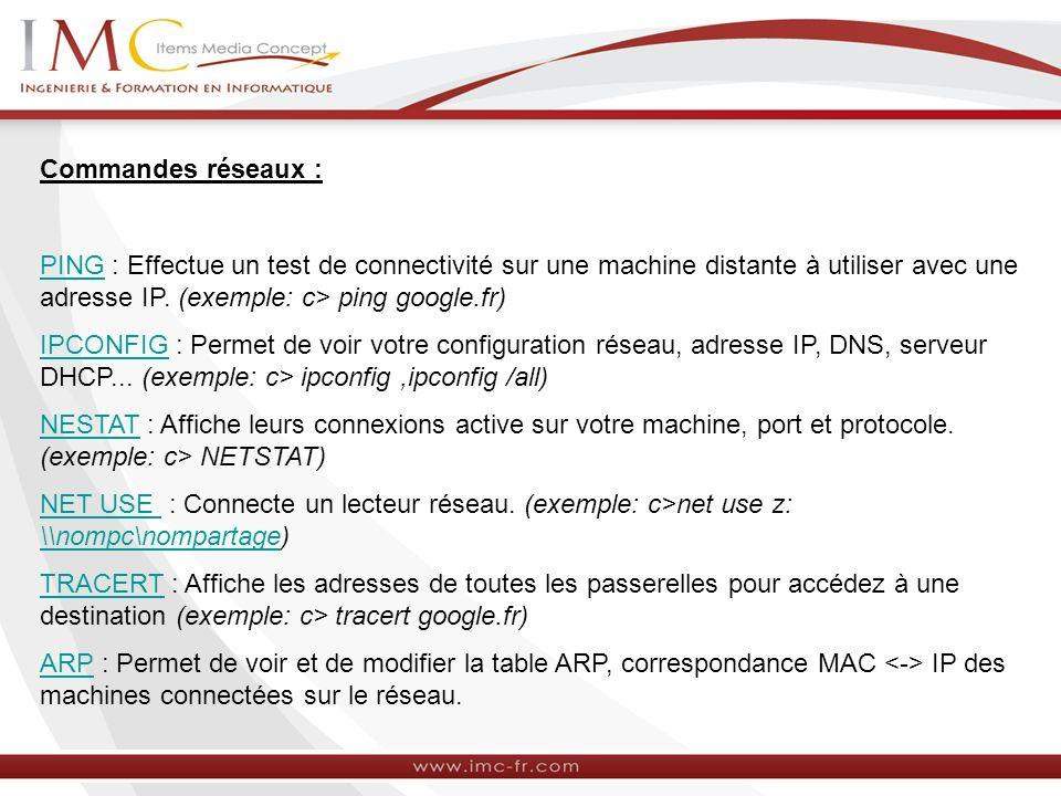 Commandes réseaux : PINGPING : Effectue un test de connectivité sur une machine distante à utiliser avec une adresse IP. (exemple: c> ping google.fr)