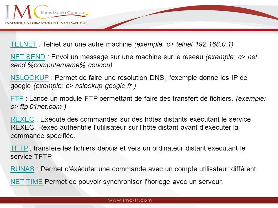 TELNETTELNET : Telnet sur une autre machine (exemple: c> telnet 192.168.0.1) NET SENDNET SEND : Envoi un message sur une machine sur le réseau.(exempl