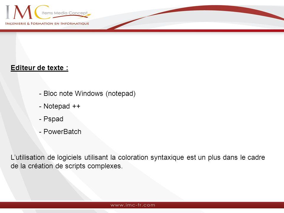 Editeur de texte : - Bloc note Windows (notepad) - Notepad ++ - Pspad - PowerBatch Lutilisation de logiciels utilisant la coloration syntaxique est un