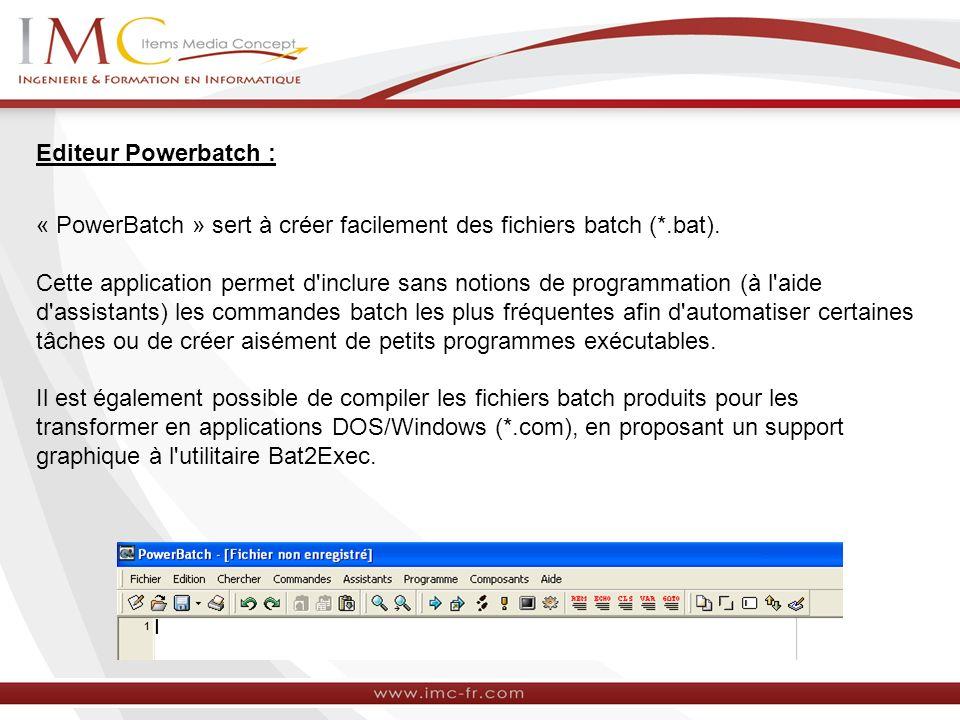 Editeur Powerbatch : « PowerBatch » sert à créer facilement des fichiers batch (*.bat). Cette application permet d'inclure sans notions de programmati