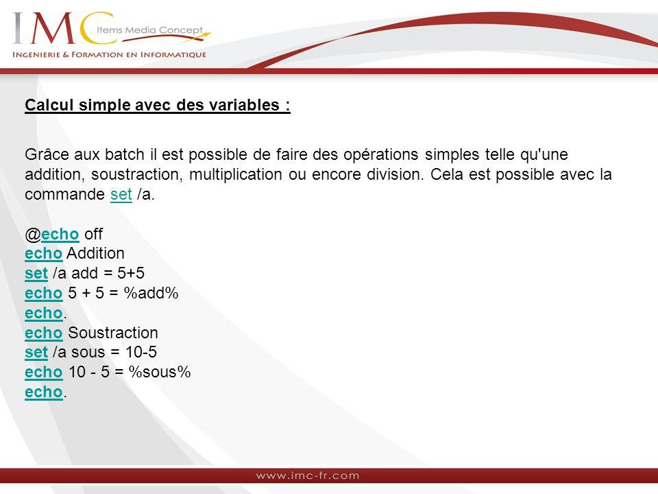 Calcul simple avec des variables : Grâce aux batch il est possible de faire des opérations simples telle qu'une addition, soustraction, multiplication