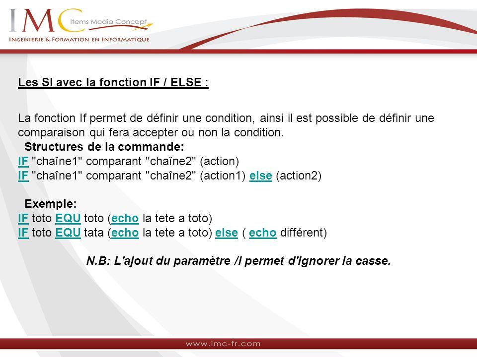 Les SI avec la fonction IF / ELSE : La fonction If permet de définir une condition, ainsi il est possible de définir une comparaison qui fera accepter