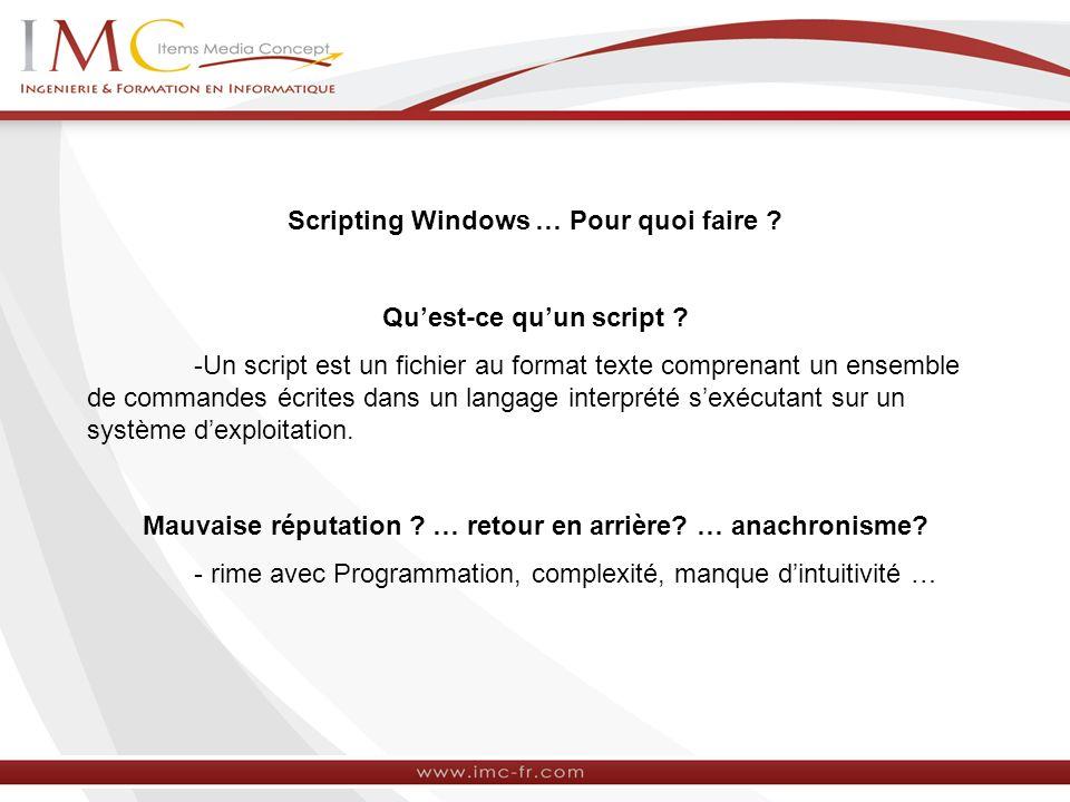 Quest-ce quun script ? -Un script est un fichier au format texte comprenant un ensemble de commandes écrites dans un langage interprété sexécutant sur
