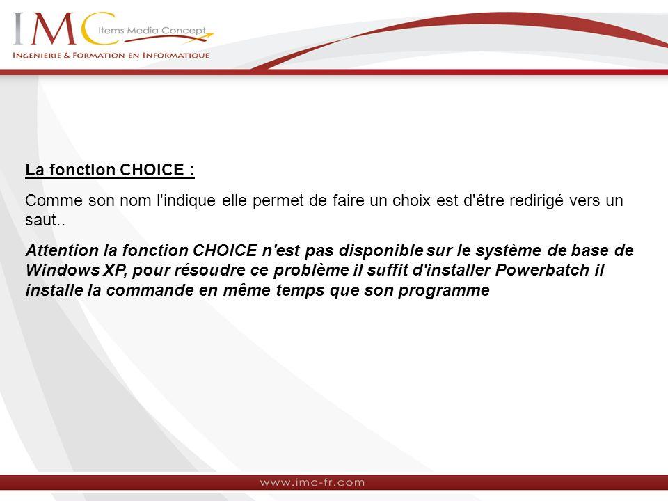 La fonction CHOICE : Comme son nom l'indique elle permet de faire un choix est d'être redirigé vers un saut.. Attention la fonction CHOICE n'est pas d