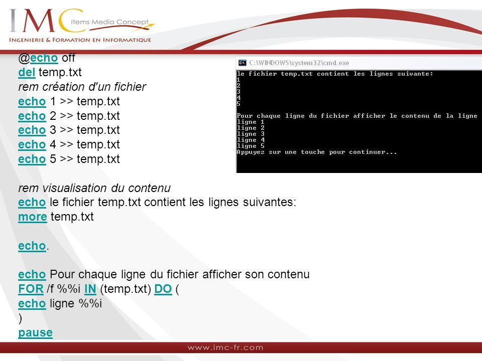 @echo off del temp.txt rem création d'un fichier echo 1 >> temp.txt echo 2 >> temp.txt echo 3 >> temp.txt echo 4 >> temp.txt echo 5 >> temp.txt rem vi