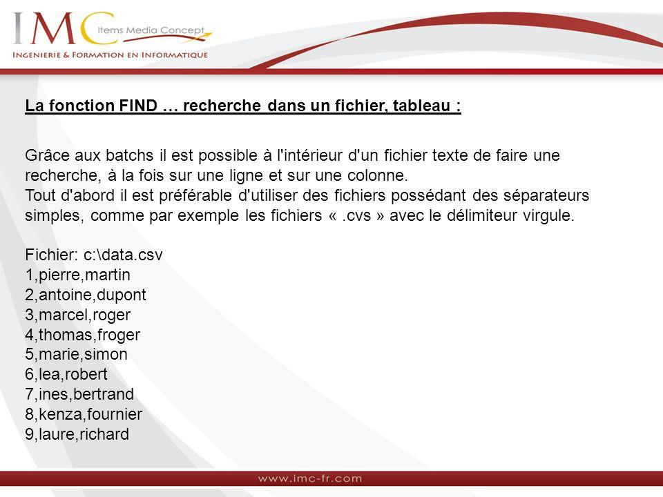 La fonction FIND … recherche dans un fichier, tableau : Grâce aux batchs il est possible à l'intérieur d'un fichier texte de faire une recherche, à la