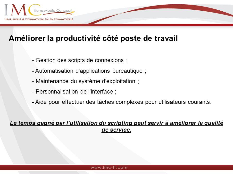 Améliorer la productivité côté poste de travail - Gestion des scripts de connexions ; - Automatisation dapplications bureautique ; - Maintenance du sy