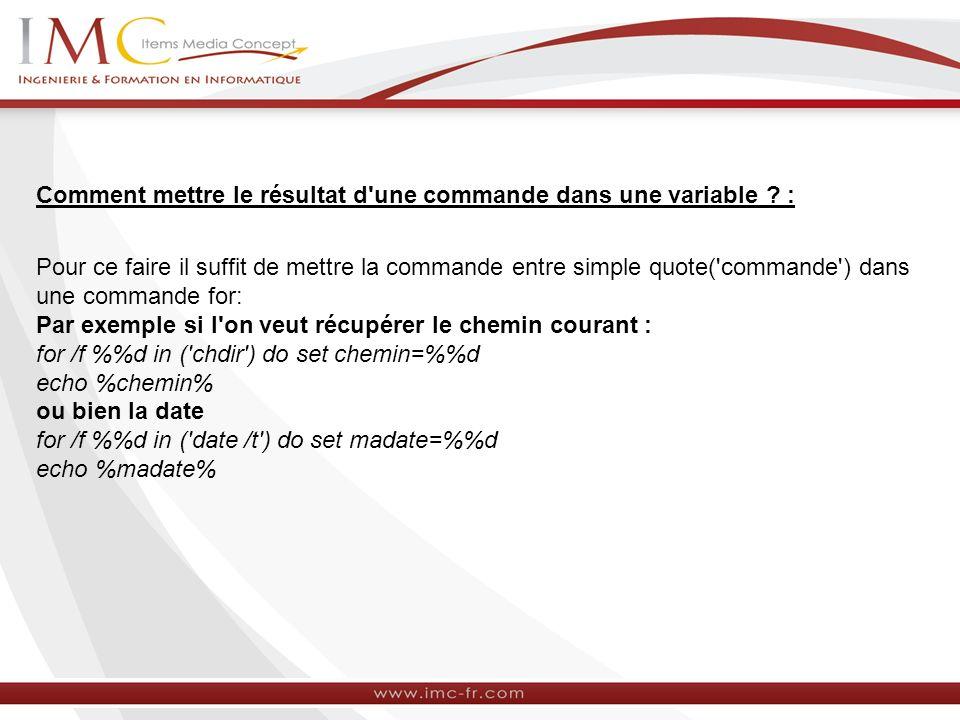 Comment mettre le résultat d'une commande dans une variable ? : Pour ce faire il suffit de mettre la commande entre simple quote('commande') dans une