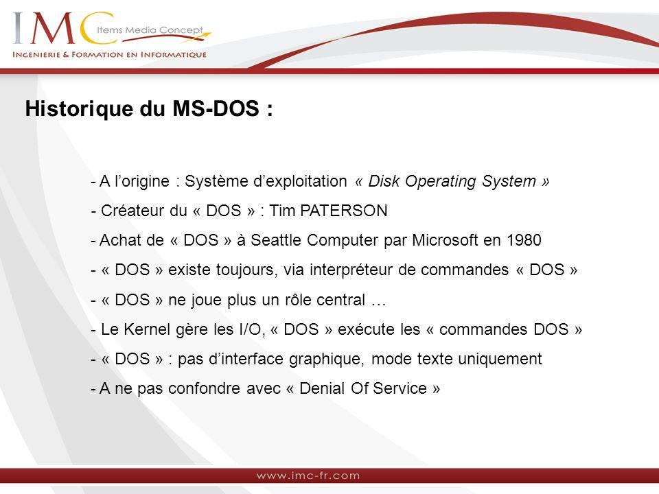 Historique du MS-DOS : - A lorigine : Système dexploitation « Disk Operating System » - Créateur du « DOS » : Tim PATERSON - Achat de « DOS » à Seattl